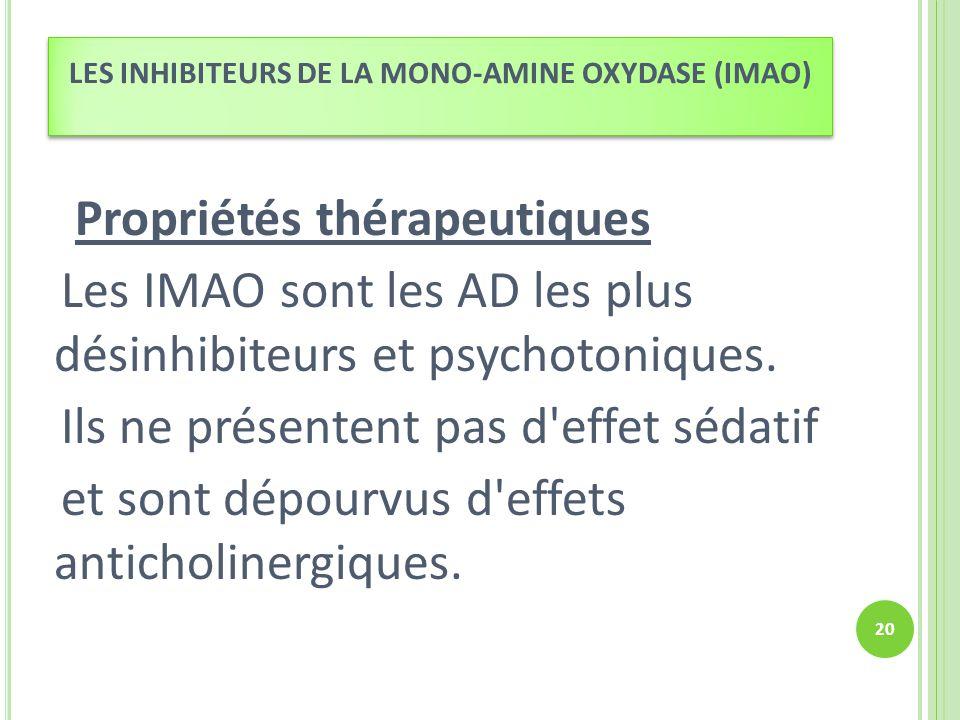 Propriétés thérapeutiques Les IMAO sont les AD les plus désinhibiteurs et psychotoniques. Ils ne présentent pas d'effet sédatif et sont dépourvus d'ef