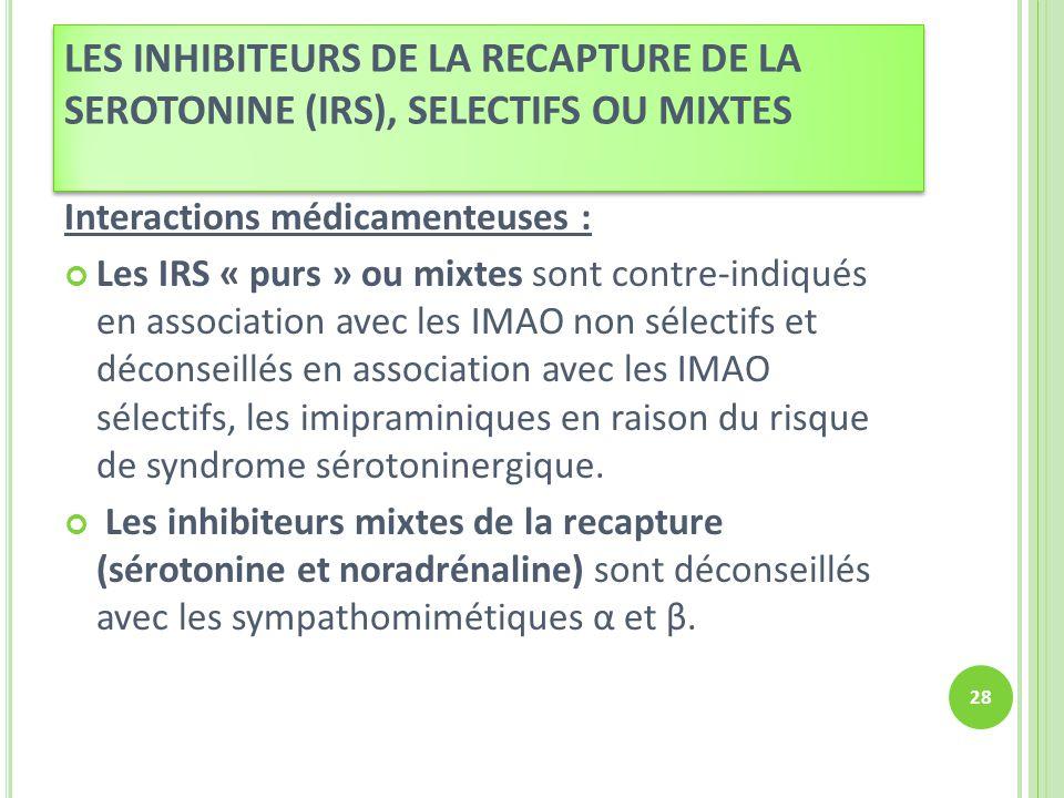 Interactions médicamenteuses : Les IRS « purs » ou mixtes sont contre-indiqués en association avec les IMAO non sélectifs et déconseillés en associati