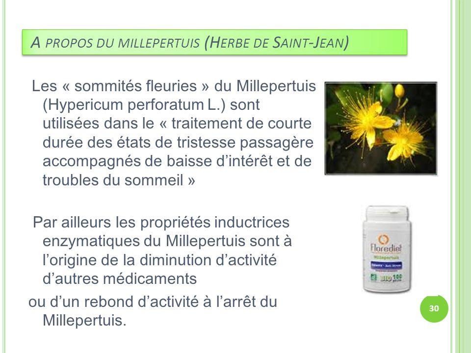 A PROPOS DU MILLEPERTUIS (H ERBE DE S AINT -J EAN ) Les « sommités fleuries » du Millepertuis (Hypericum perforatum L.) sont utilisées dans le « trait