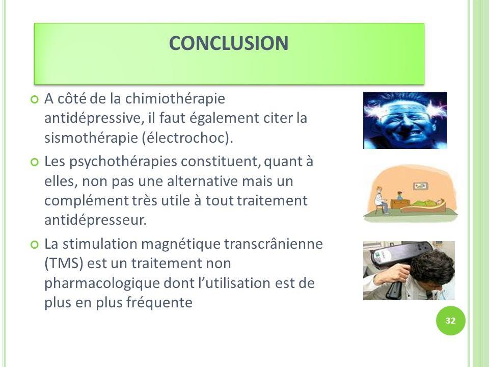 CONCLUSION A côté de la chimiothérapie antidépressive, il faut également citer la sismothérapie (électrochoc). Les psychothérapies constituent, quant