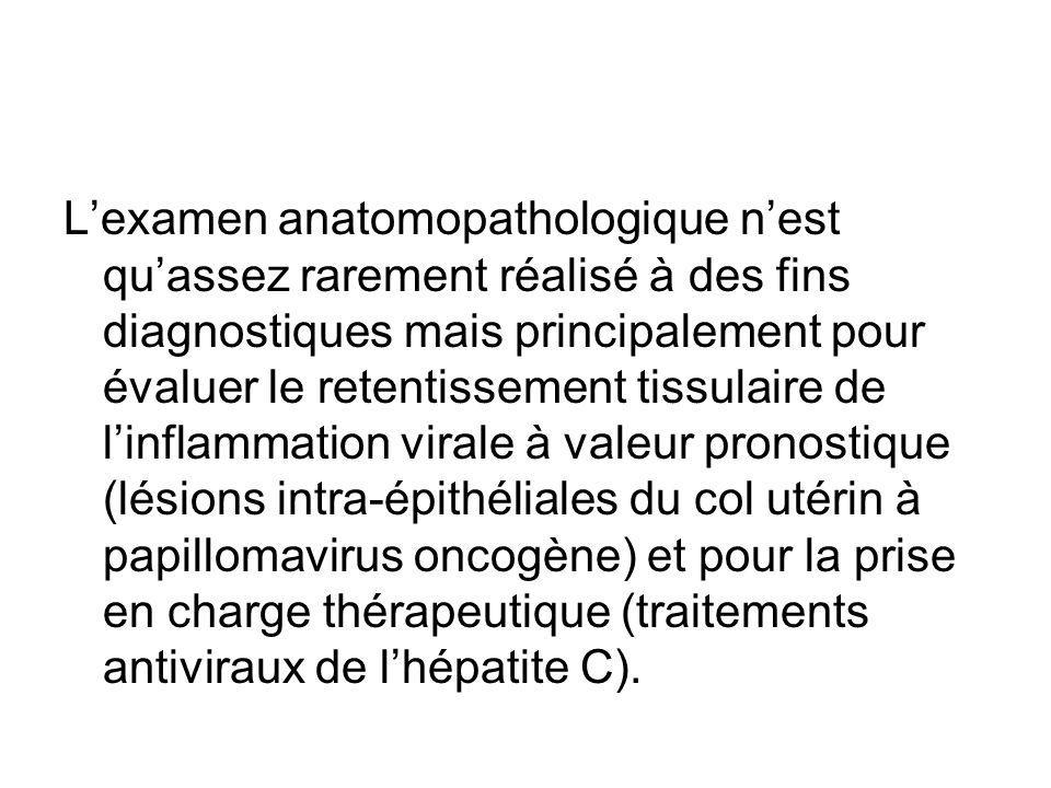 Lexamen anatomopathologique nest quassez rarement réalisé à des fins diagnostiques mais principalement pour évaluer le retentissement tissulaire de li