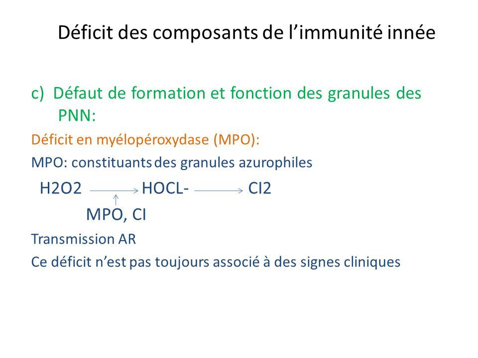 Déficit des composants de limmunité innée c) Défaut de formation et fonction des granules des PNN: Déficit en myélopéroxydase (MPO): MPO: constituants