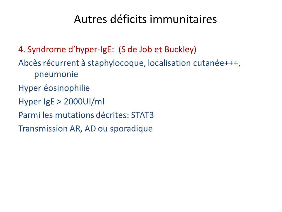 Autres déficits immunitaires 4. Syndrome dhyper-IgE: (S de Job et Buckley) Abcès récurrent à staphylocoque, localisation cutanée+++, pneumonie Hyper é