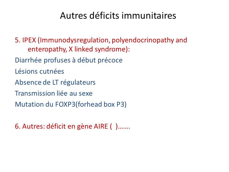 Autres déficits immunitaires 5. IPEX (Immunodysregulation, polyendocrinopathy and enteropathy, X linked syndrome): Diarrhée profuses à début précoce L