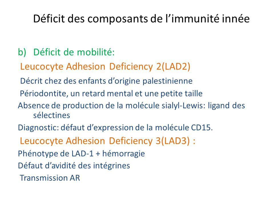 Déficit des composants de limmunité innée b)Déficit de mobilité: Leucocyte Adhesion Deficiency 2(LAD2) Décrit chez des enfants dorigine palestinienne