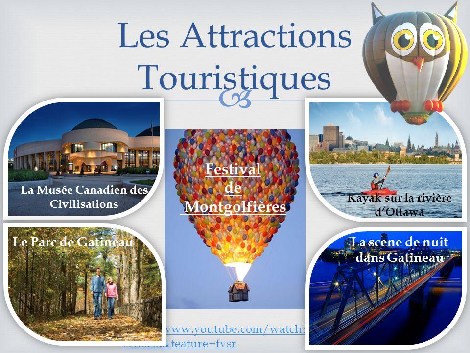Les Attractions Touristiques La Musée Canadien des Civilisations Kayak sur la rivière dOttawa Festival de Montgolfières http://www.youtube.com/watch?v=s4rQ 9l4t6Zk&feature=fvsrwww.youtube.com/watch?v=s4rQ 9l4t6Zk&feature=fvsr Le Parc de GatineauLa scene de nuit dans Gatineau