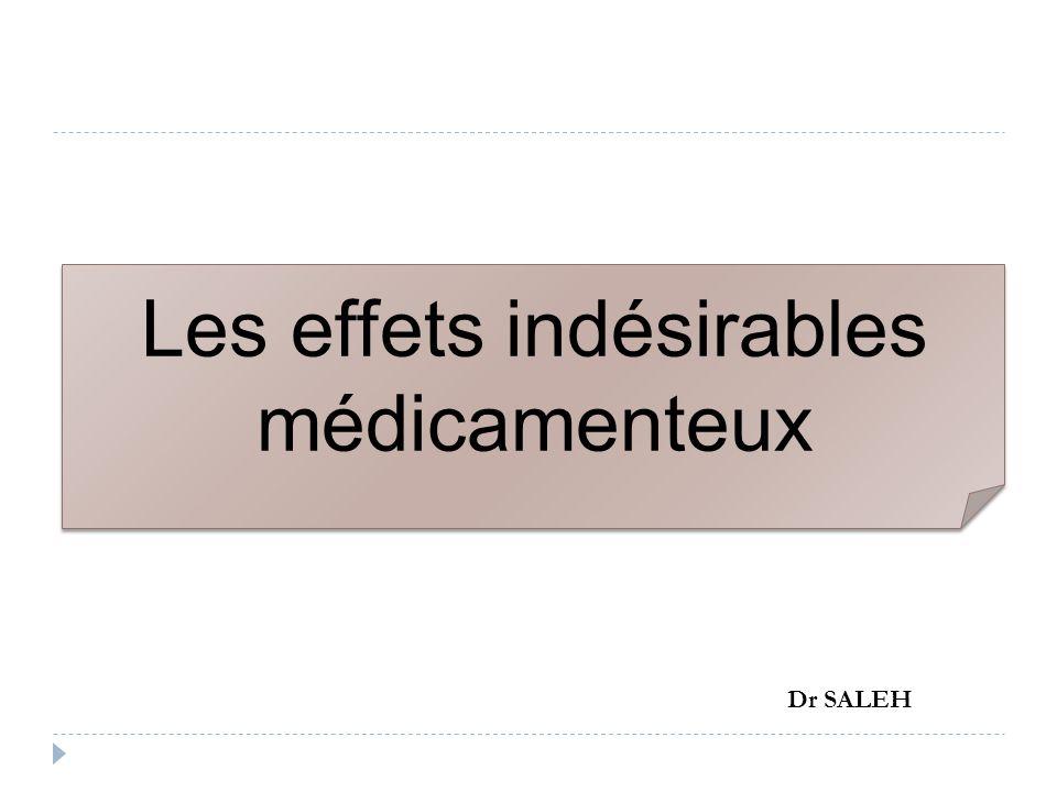 Les effets indésirables médicamenteux Les effets indésirables médicamenteux Dr SALEH