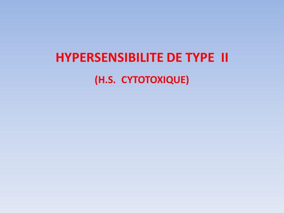 HYPERSENSIBILITE DE TYPE II (H.S. CYTOTOXIQUE)