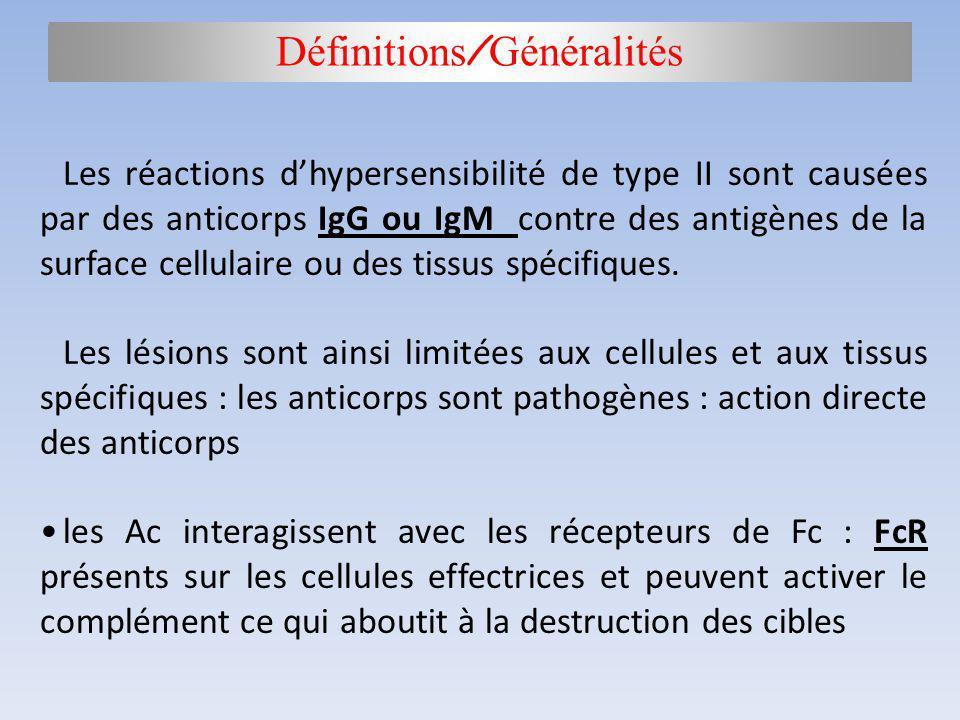 Les réactions dhypersensibilité de type II sont causées par des anticorps IgG ou IgM contre des antigènes de la surface cellulaire ou des tissus spéci