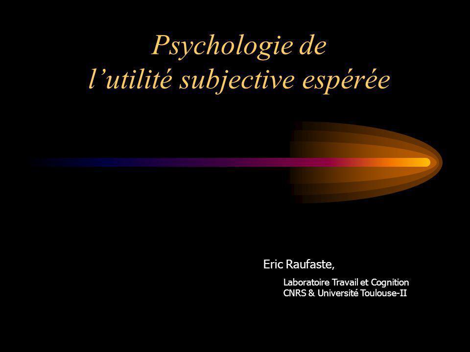 Psychologie de lutilité subjective espérée Eric Raufaste, Laboratoire Travail et Cognition CNRS & Université Toulouse-II