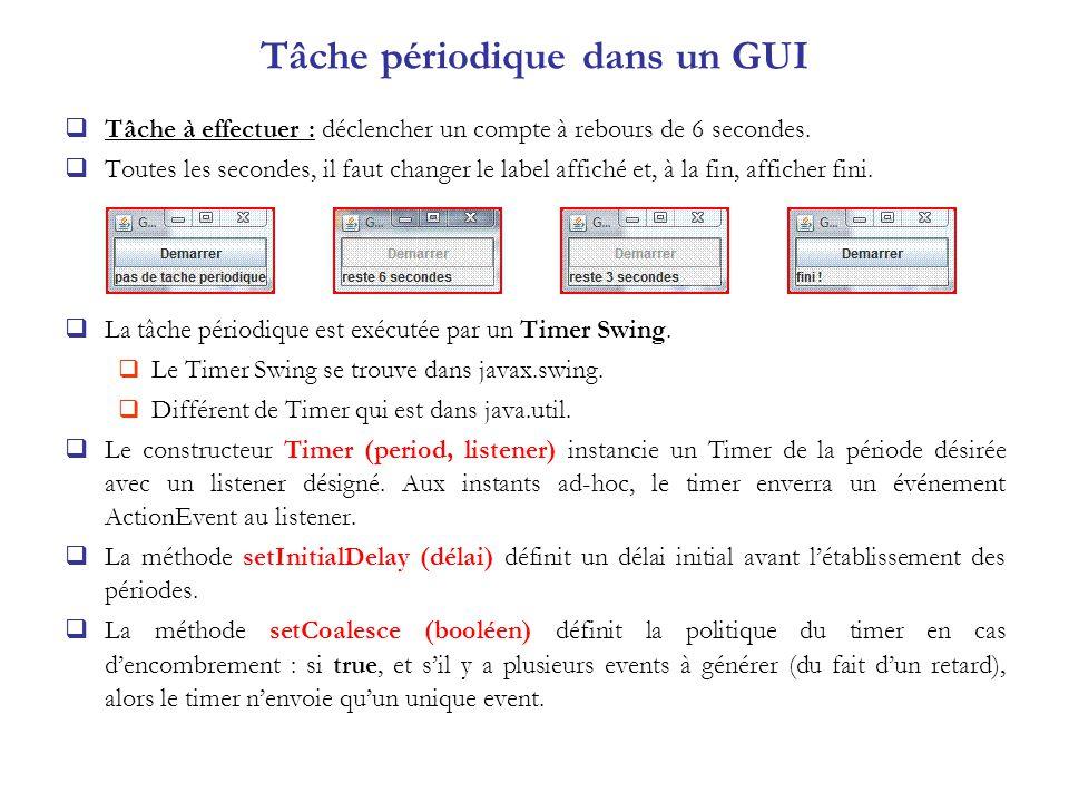Tâche périodique dans un GUI Tâche à effectuer : déclencher un compte à rebours de 6 secondes. Toutes les secondes, il faut changer le label affiché e