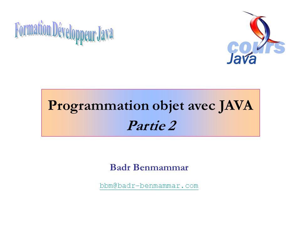 Badr Benmammar bbm@badr-benmammar.com Programmation objet avec JAVA Partie 2
