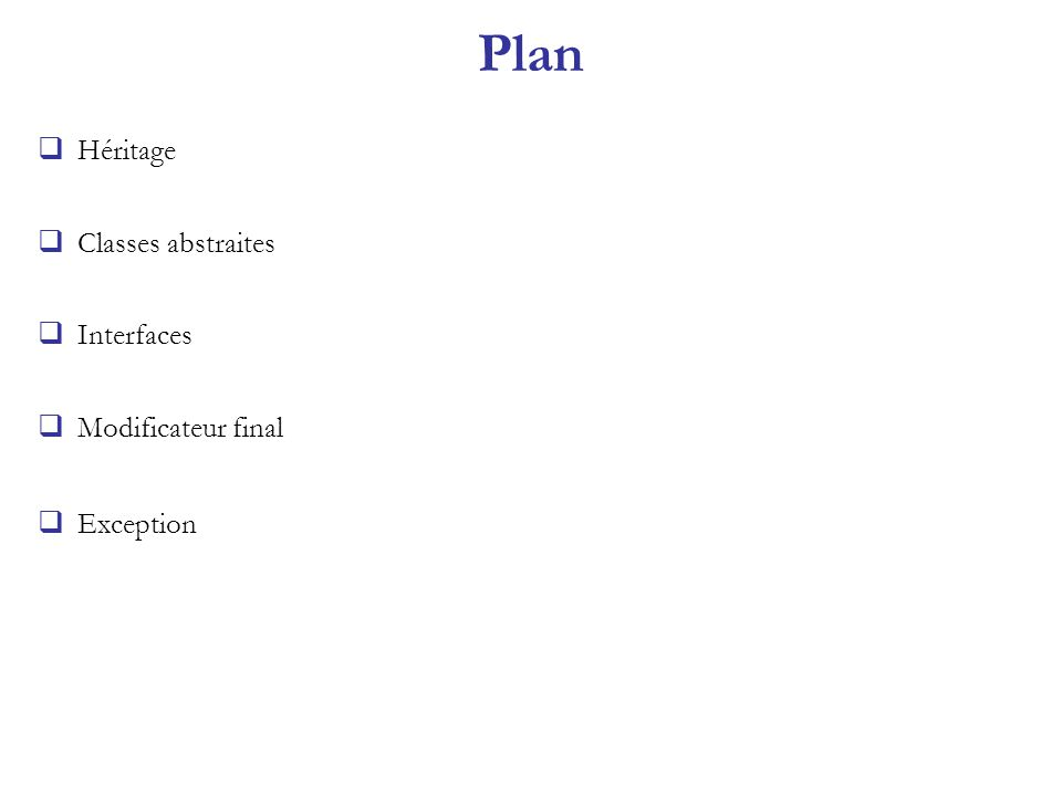 Plan Héritage Classes abstraites Interfaces Modificateur final Exception