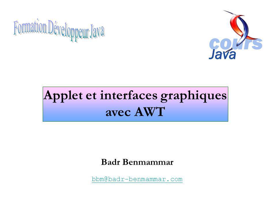 Badr Benmammar bbm@badr-benmammar.com Applet et interfaces graphiques avec AWT