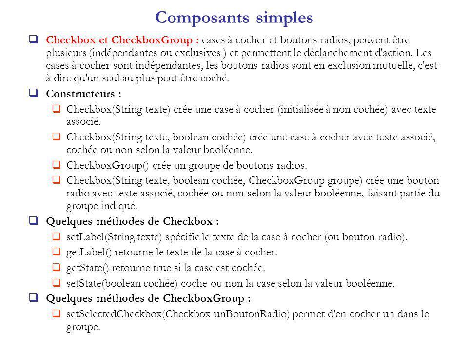 Checkbox et CheckboxGroup : cases à cocher et boutons radios, peuvent être plusieurs (indépendantes ou exclusives ) et permettent le déclanchement d action.