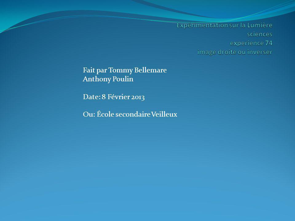 Fait par Tommy Bellemare Anthony Poulin Date: 8 Février 2013 Ou: École secondaire Veilleux