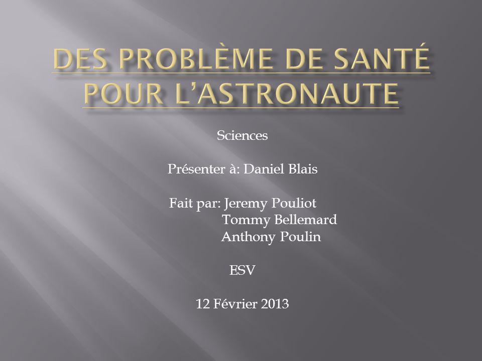Sciences Présenter à: Daniel Blais Fait par: Jeremy Pouliot Tommy Bellemard Anthony Poulin ESV 12 Février 2013
