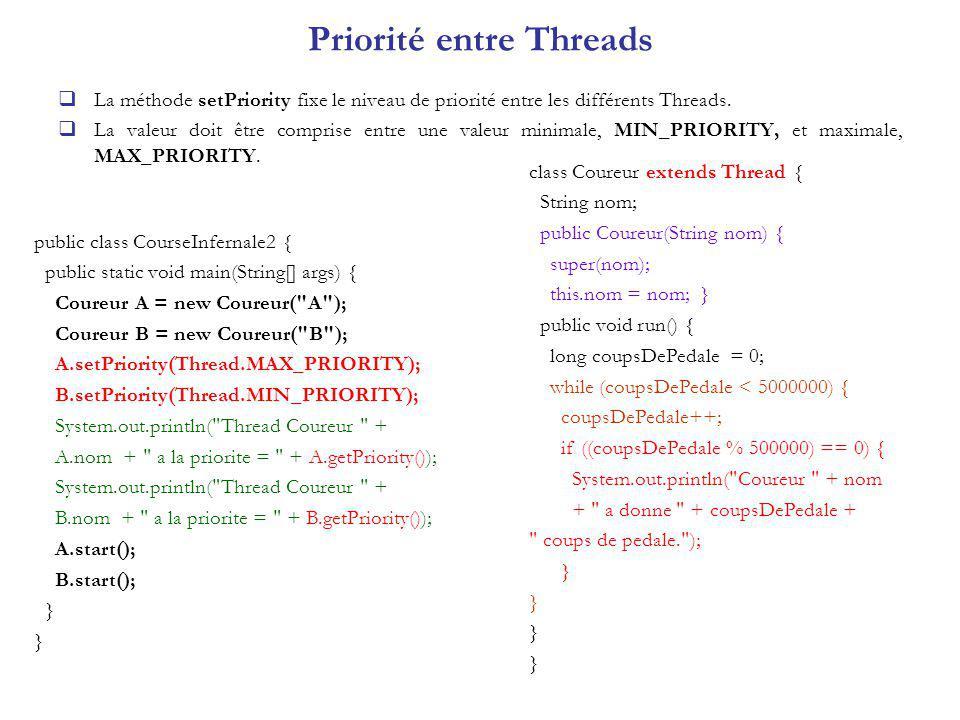 Priorité entre Threads La méthode setPriority fixe le niveau de priorité entre les différents Threads. La valeur doit être comprise entre une valeur m