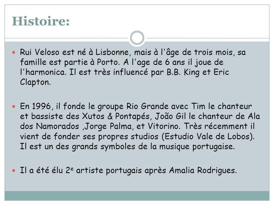 Histoire: Rui Veloso est né à Lisbonne, mais à l âge de trois mois, sa famille est partie à Porto.
