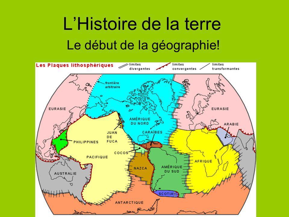 LHistoire de la terre Le début de la géographie!
