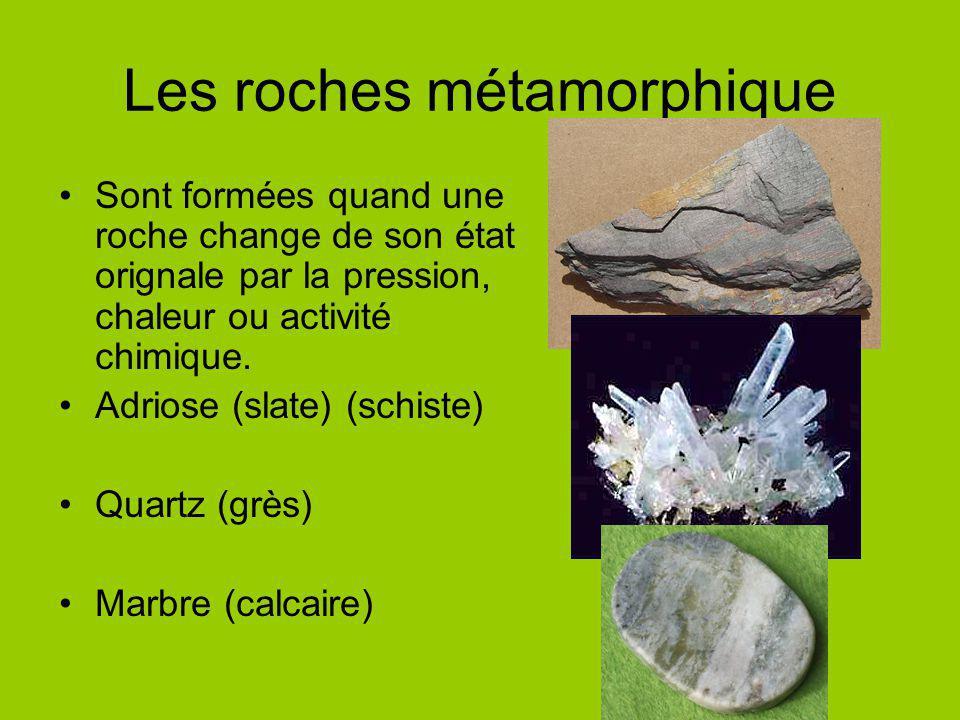 Les roches métamorphique Sont formées quand une roche change de son état orignale par la pression, chaleur ou activité chimique. Adriose (slate) (schi