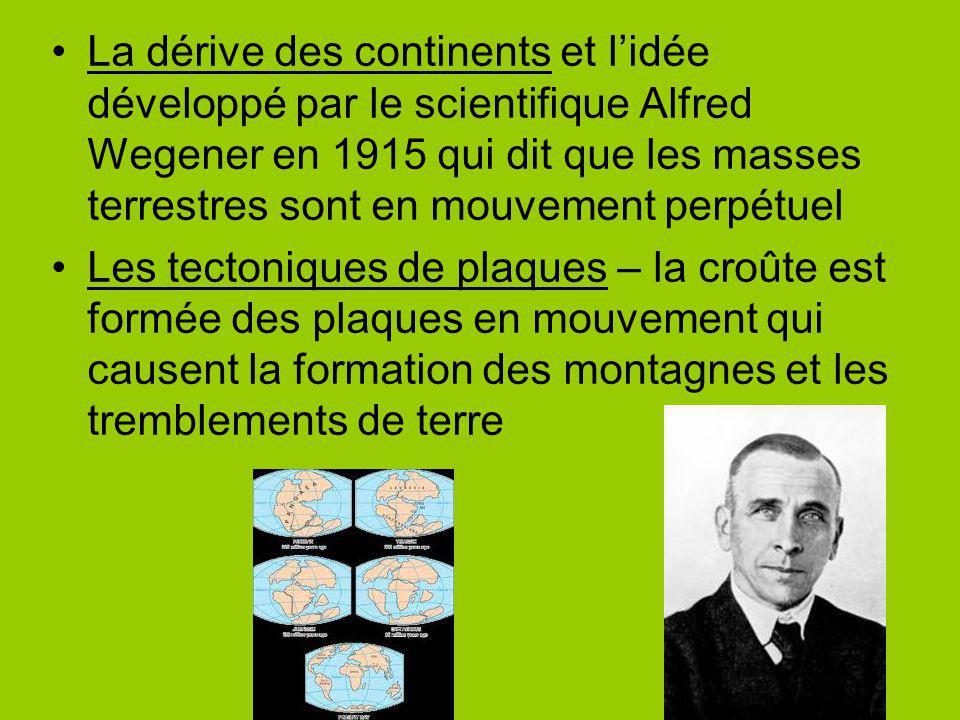 La dérive des continents et lidée développé par le scientifique Alfred Wegener en 1915 qui dit que les masses terrestres sont en mouvement perpétuel L