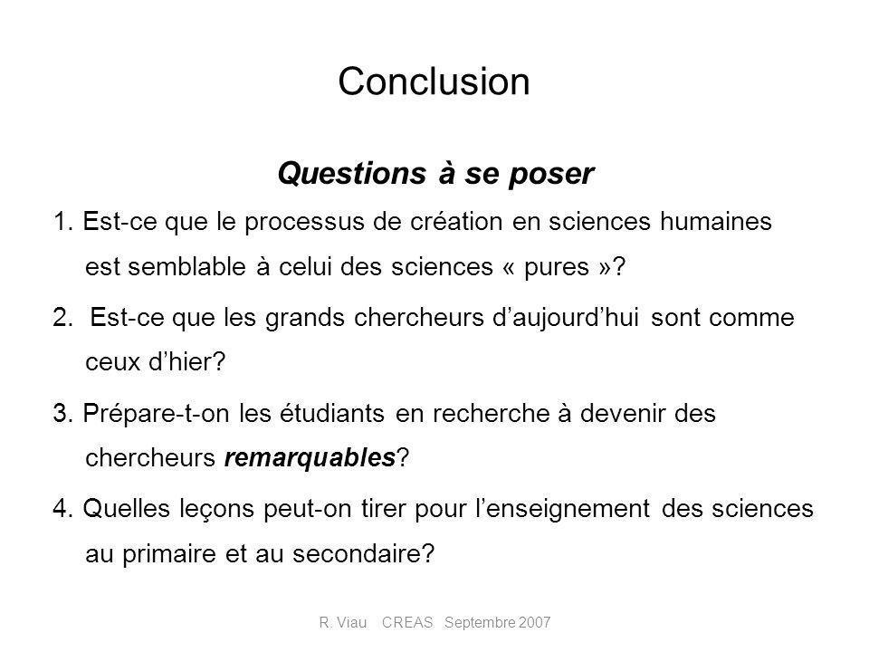 Conclusion Questions à se poser 1. Est-ce que le processus de création en sciences humaines est semblable à celui des sciences « pures »? 2. Est-ce qu