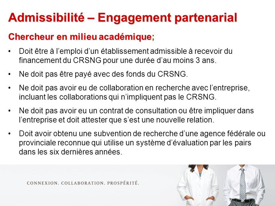 Admissibilité – Engagement partenarial Chercheur en milieu académique Chercheur en milieu académique; Doit être à lemploi dun établissement admissible à recevoir du financement du CRSNG pour une durée dau moins 3 ans.