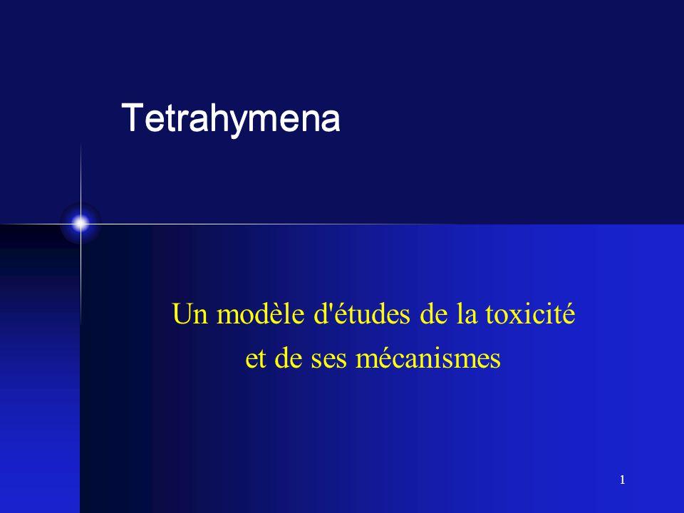1 Tetrahymena Un modèle d'études de la toxicité et de ses mécanismes