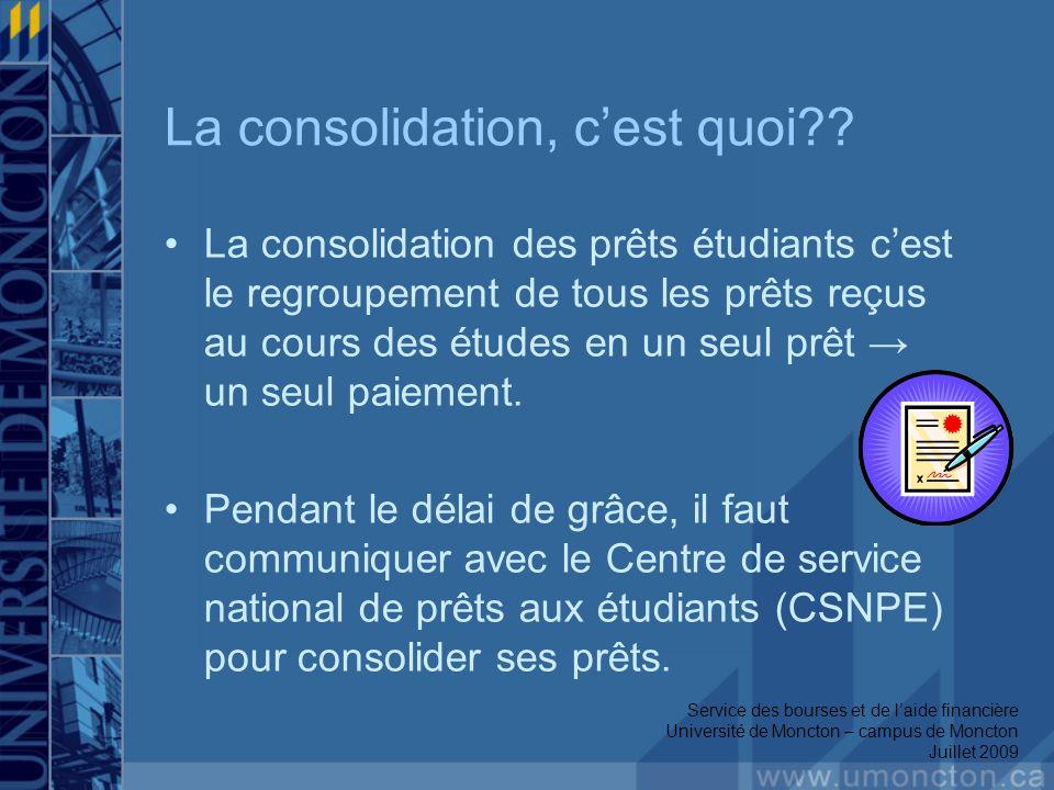 La consolidation, cest quoi?? La consolidation des prêts étudiants cest le regroupement de tous les prêts reçus au cours des études en un seul prêt un