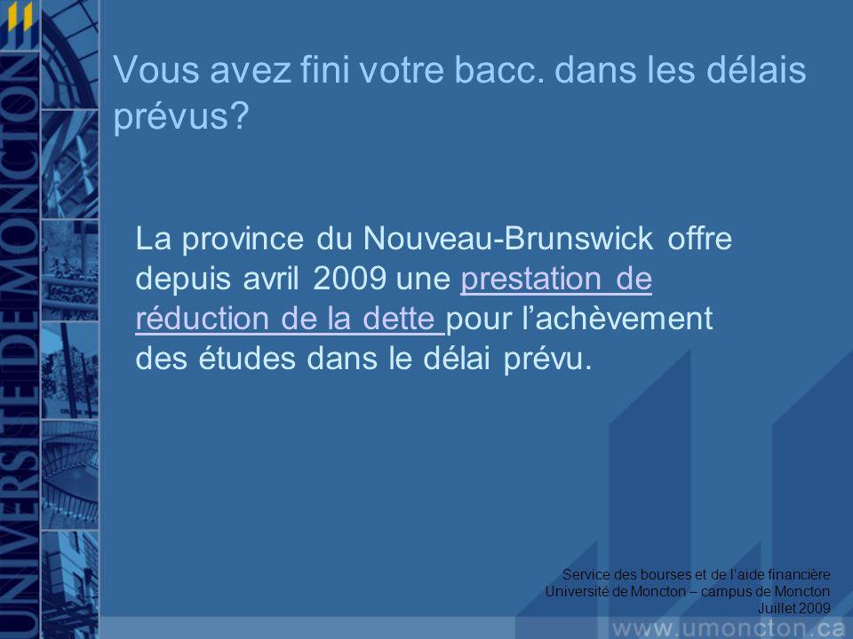 Service des bourses et de laide financière Université de Moncton – campus de Moncton Juillet 2009 Vous avez fini votre bacc. dans les délais prévus? L