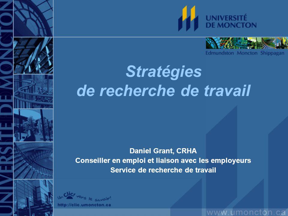 Stratégies de recherche de travail Daniel Grant, CRHA Conseiller en emploi et liaison avec les employeurs Service de recherche de travail