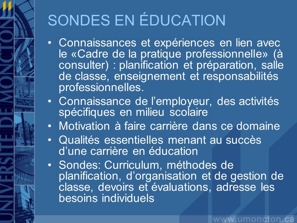 SONDES EN ÉDUCATION Connaissances et expériences en lien avec le «Cadre de la pratique professionnelle» (à consulter) : planification et préparation, salle de classe, enseignement et responsabilités professionnelles.