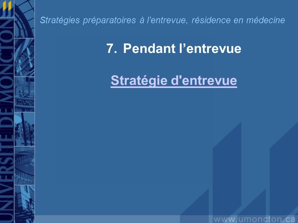 7.Pendant lentrevue Stratégie d entrevue Stratégies préparatoires à lentrevue, résidence en médecine