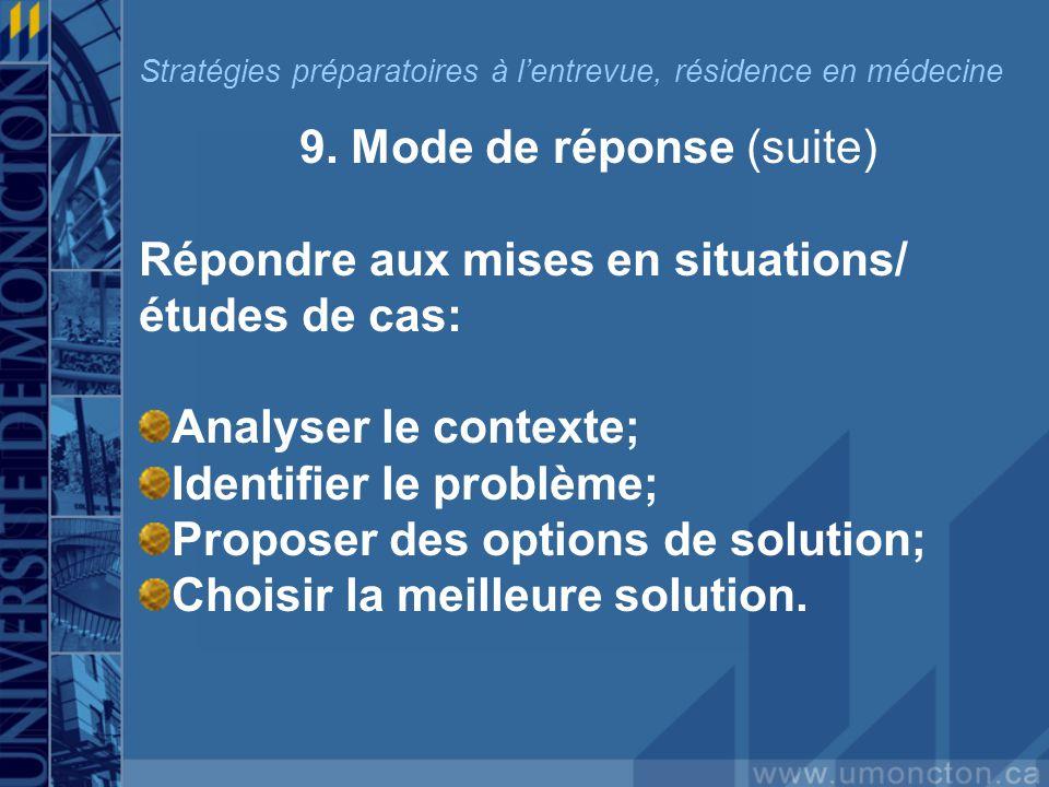 9. Mode de réponse (suite) Répondre aux mises en situations/ études de cas: Analyser le contexte; Identifier le problème; Proposer des options de solu