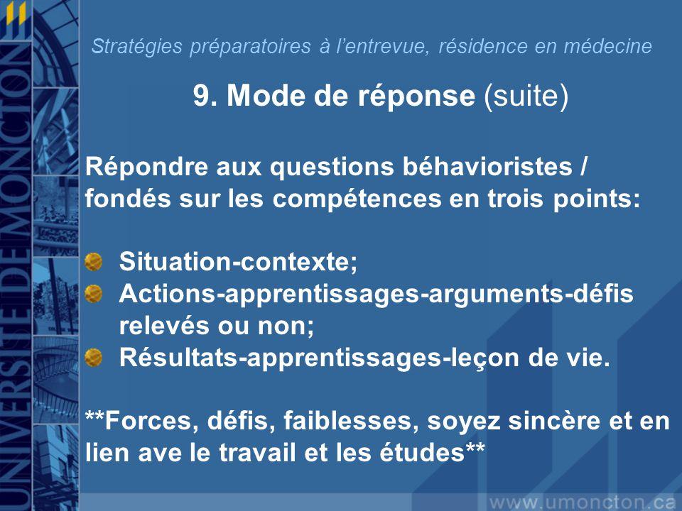 9. Mode de réponse (suite) Répondre aux questions béhavioristes / fondés sur les compétences en trois points: Situation-contexte; Actions-apprentissag