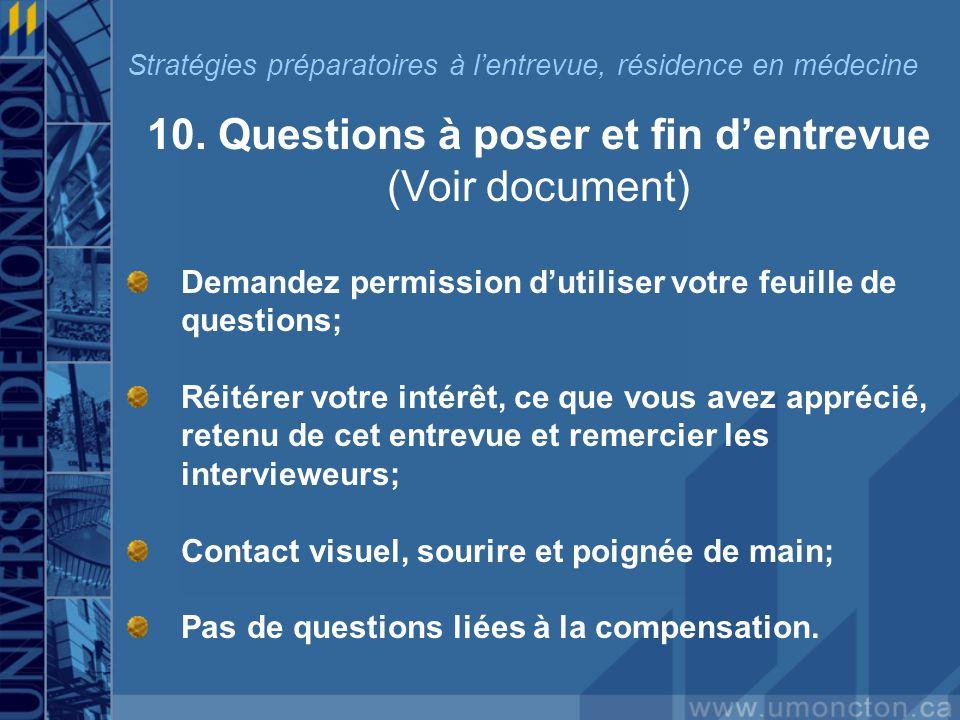 10. Questions à poser et fin dentrevue (Voir document) Demandez permission dutiliser votre feuille de questions; Réitérer votre intérêt, ce que vous a