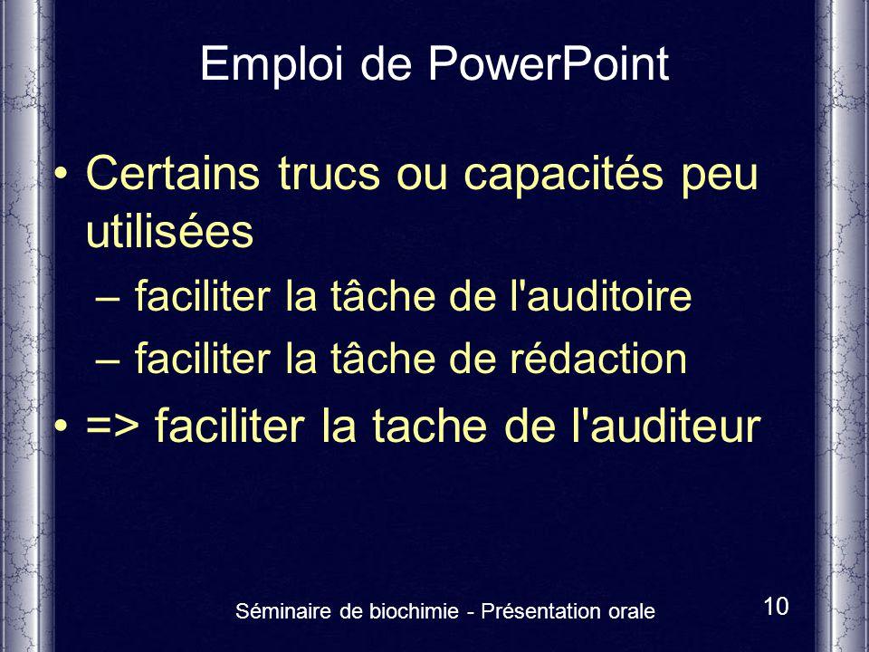 Séminaire de biochimie - Présentation orale 10 Emploi de PowerPoint Certains trucs ou capacités peu utilisées – faciliter la tâche de l'auditoire – fa