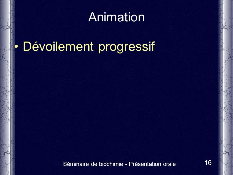 Séminaire de biochimie - Présentation orale 16 Animation Dévoilement progressif