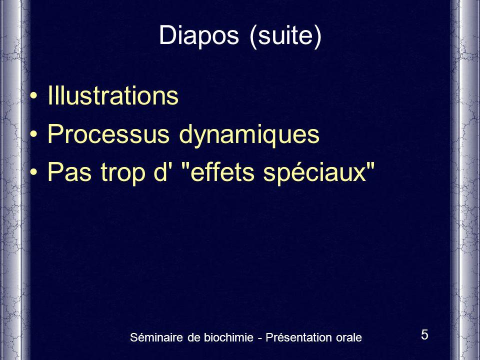 Séminaire de biochimie - Présentation orale 5 Diapos (suite) Illustrations Processus dynamiques Pas trop d'