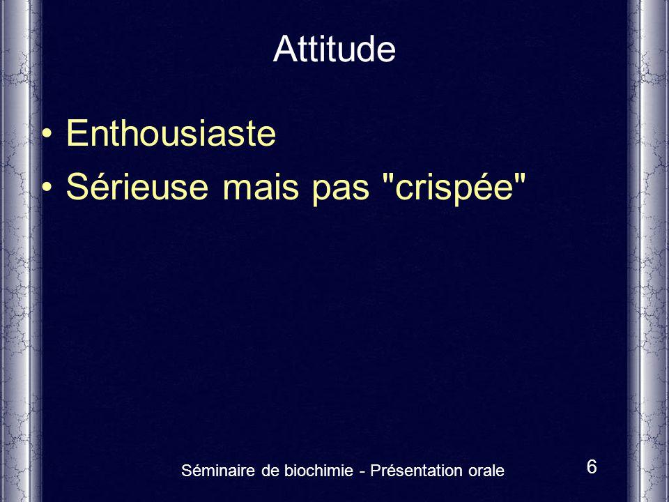 Séminaire de biochimie - Présentation orale 6 Attitude Enthousiaste Sérieuse mais pas