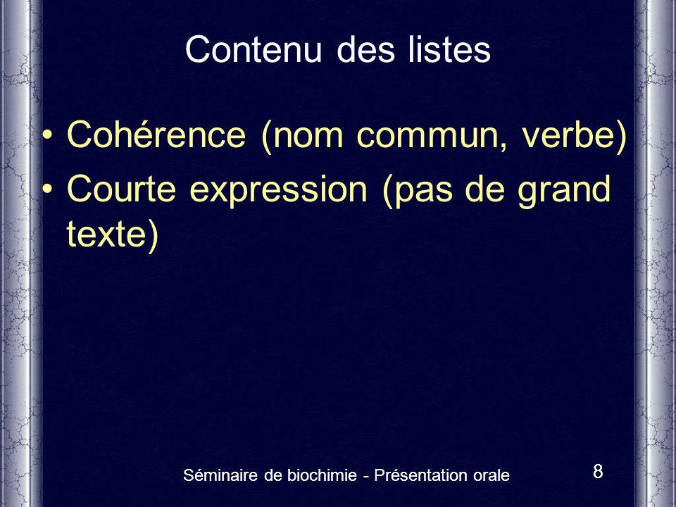 Séminaire de biochimie - Présentation orale 8 Contenu des listes Cohérence (nom commun, verbe) Courte expression (pas de grand texte)