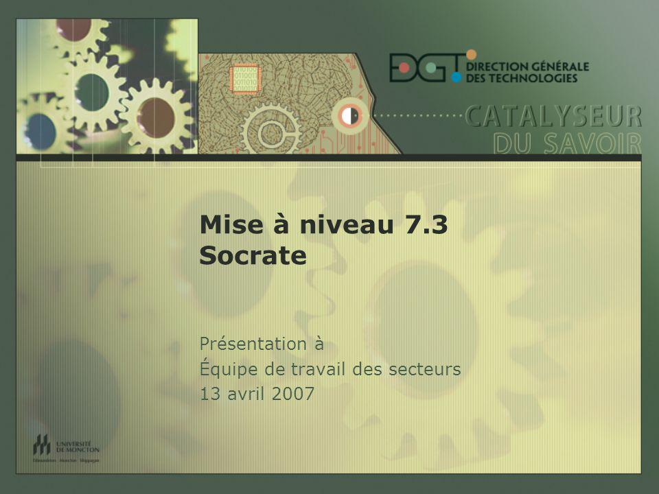Mise à niveau 7.3 Socrate Présentation à Équipe de travail des secteurs 13 avril 2007