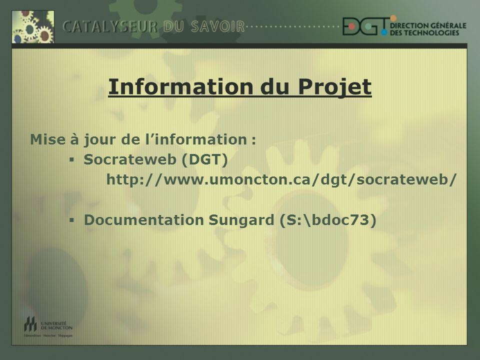 Information du Projet Mise à jour de linformation : Socrateweb (DGT) http://www.umoncton.ca/dgt/socrateweb/ Documentation Sungard (S:\bdoc73)