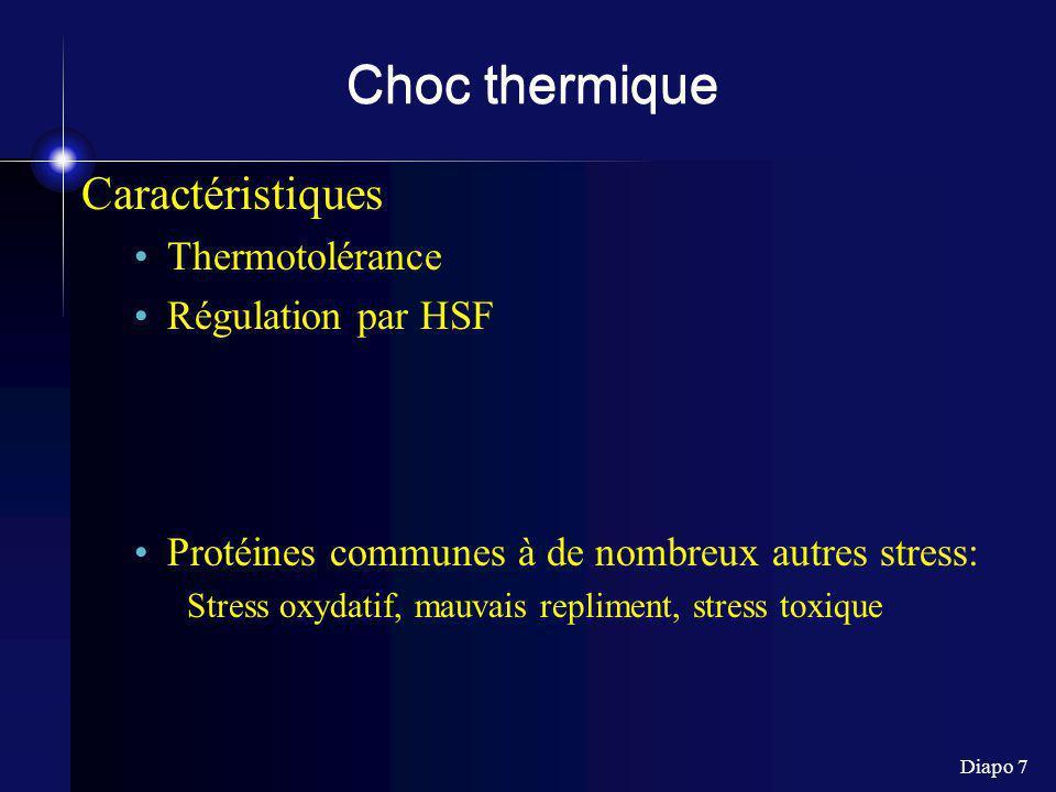 Diapo 7 Choc thermique Caractéristiques Thermotolérance Régulation par HSF Protéines communes à de nombreux autres stress: Stress oxydatif, mauvais re