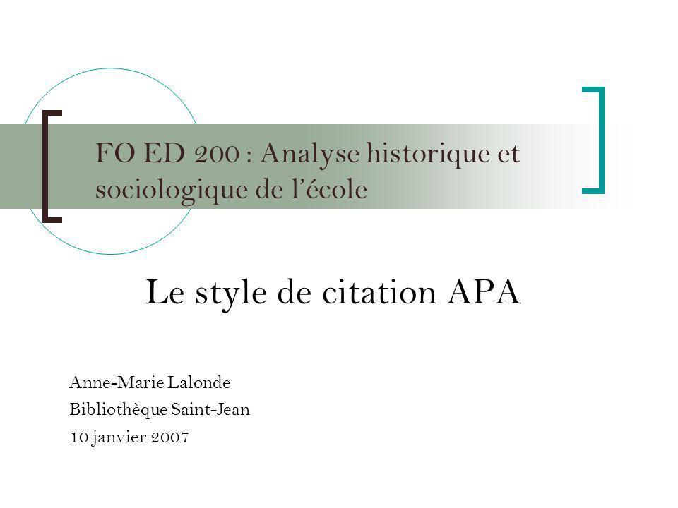 FO ED 200 : Analyse historique et sociologique de lécole Le style de citation APA Anne-Marie Lalonde Bibliothèque Saint-Jean 10 janvier 2007