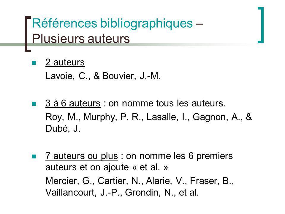 Références bibliographiques – Plusieurs auteurs 2 auteurs Lavoie, C., & Bouvier, J.-M. 3 à 6 auteurs : on nomme tous les auteurs. Roy, M., Murphy, P.