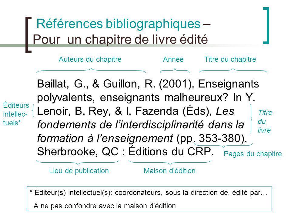 Références bibliographiques – Pour un chapitre de livre édité Baillat, G., & Guillon, R. (2001). Enseignants polyvalents, enseignants malheureux? In Y