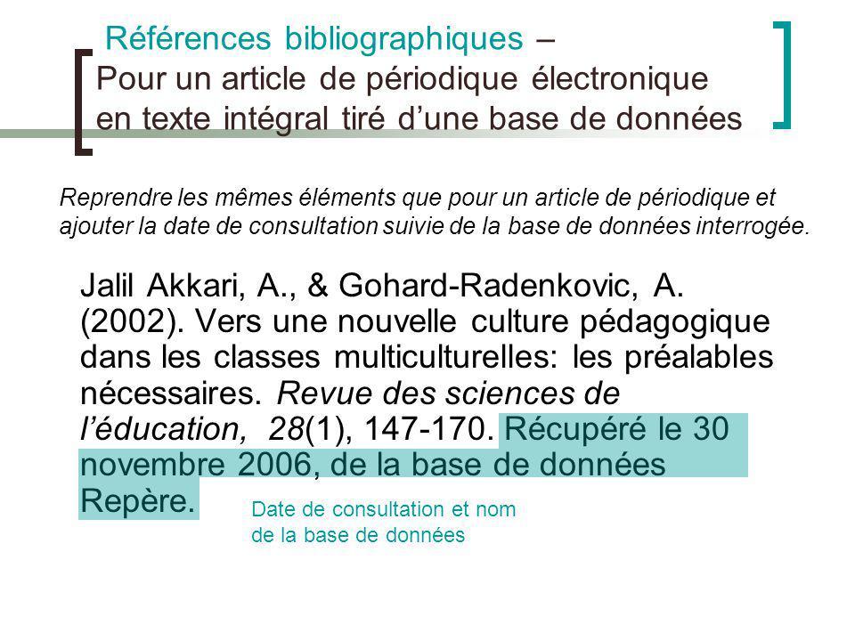 Références bibliographiques – Pour un article de périodique électronique en texte intégral tiré dune base de données Jalil Akkari, A., & Gohard-Radenk