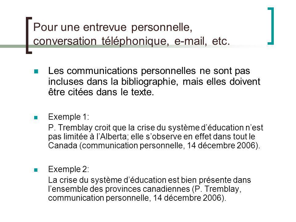 Pour une entrevue personnelle, conversation téléphonique, e-mail, etc. Les communications personnelles ne sont pas incluses dans la bibliographie, mai